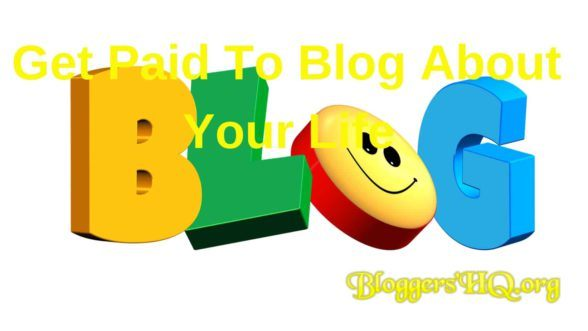 Get Paid To Blog About Your Life