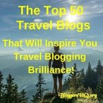 Top 50 Travel Blogs To Inspire You To Blogging Brilliance