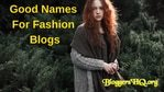 42 Good Names For Fashion Blogs That You Can Use Right Now!