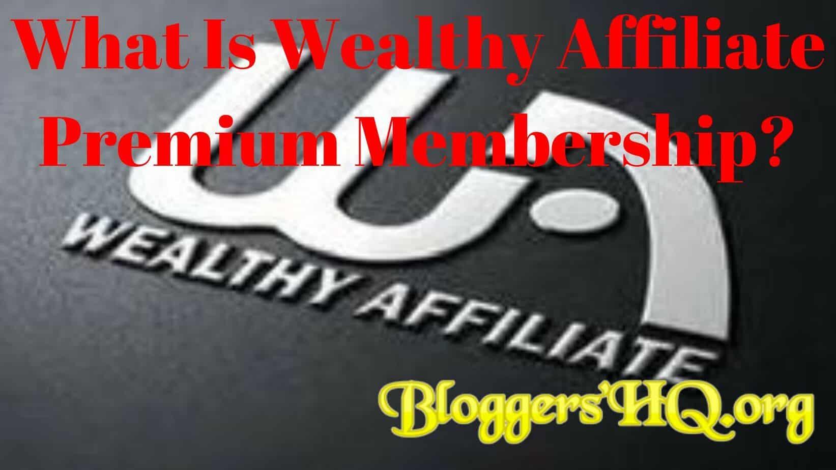 What Is Wealthy Affiliate Premium Membership
